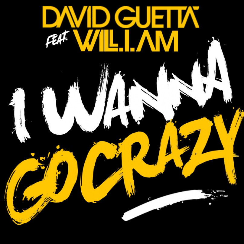 I Wanna Go Crazy David Guetta feat. Will.I.Am